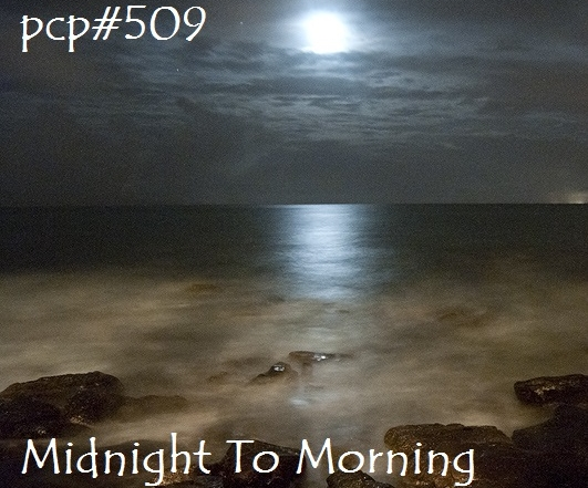 PCP#509... Midnight To Morning
