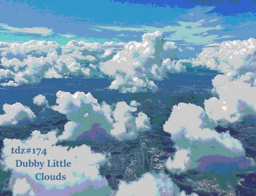 TDZ#174… Little Dubby Clouds…..