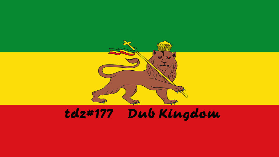 TDZ#177... Dub Kingdom.....