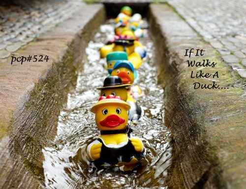 PCP#524… If It Walks Like a Duck…