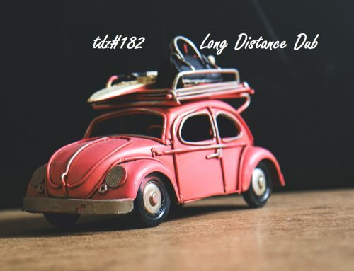 TDZ#182… Long Distance Dub…..