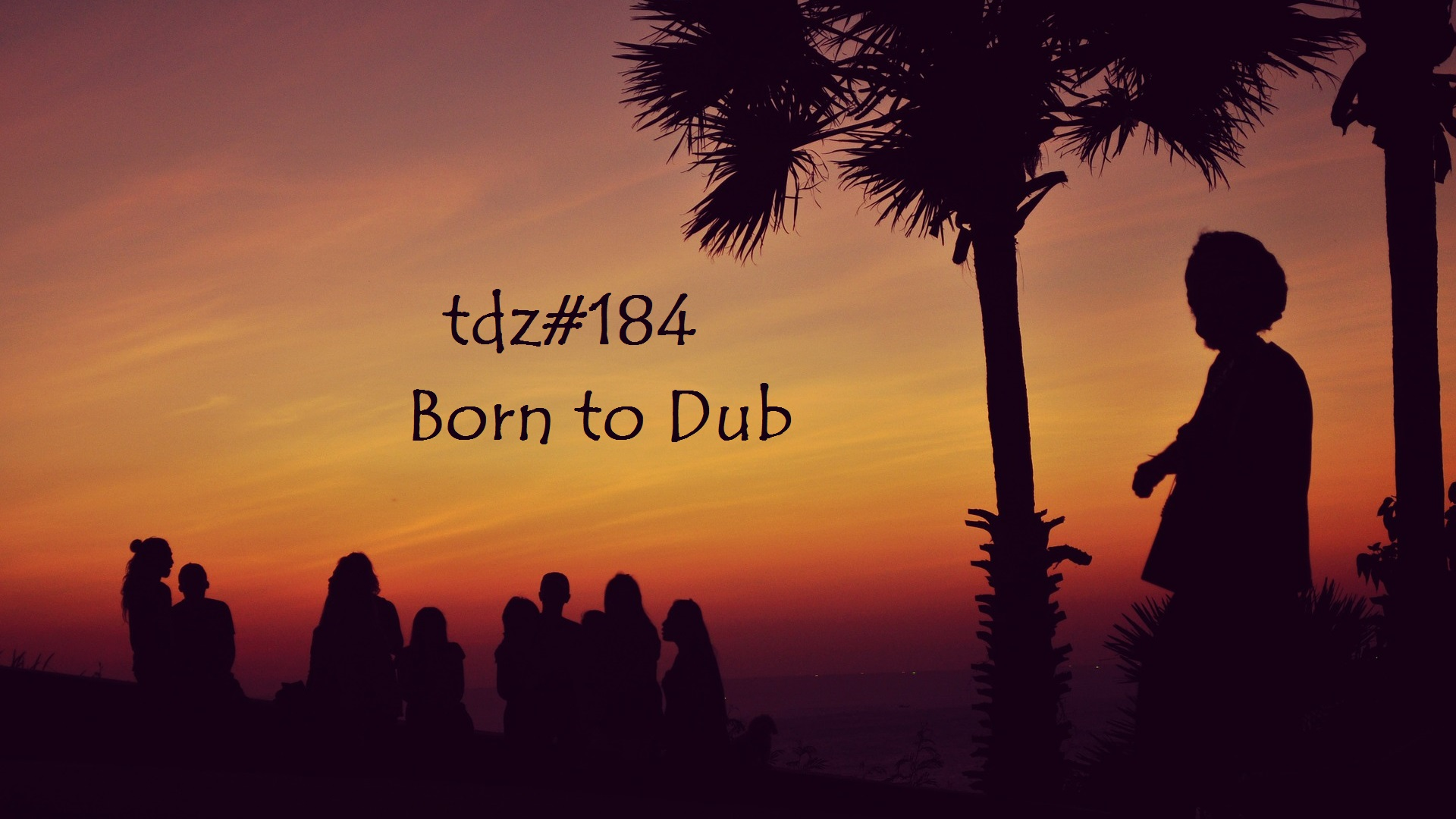 TDZ#184... Born to Dub.....