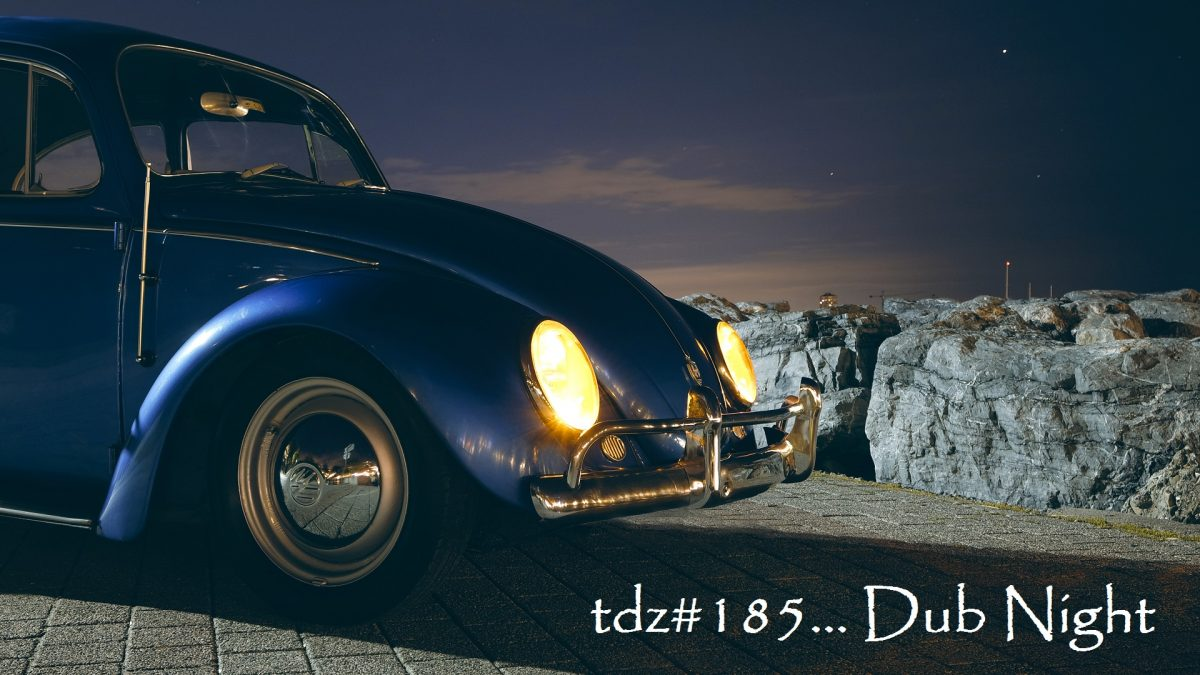 TDZ#185... Dub Night.....