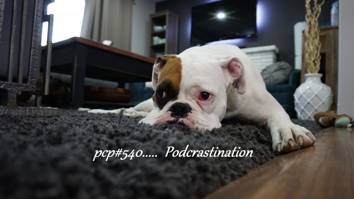 PCP#540... Podcrastination
