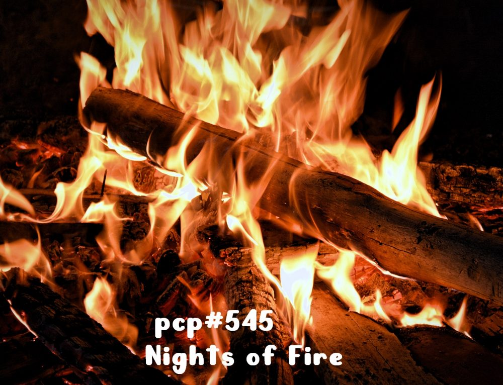 PCP#545… Nights of Fire…