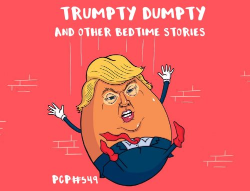 PCP#549… Trumpty Dumpty and other Bedtime Stories…