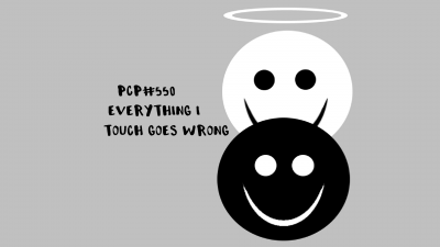 PCP#550... Everything I Touch Goes Wrong...