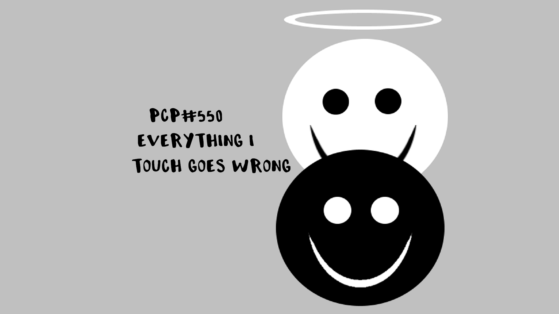PCP#550… Everything I Touch Goes Wrong…