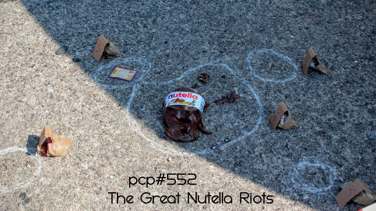PCP#552... The Great Nutella Riots...
