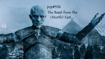 PCP#556... The Beast from the (North) East...