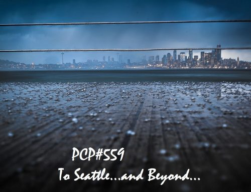 PCP#559… To Seattle …. and Beyond!…