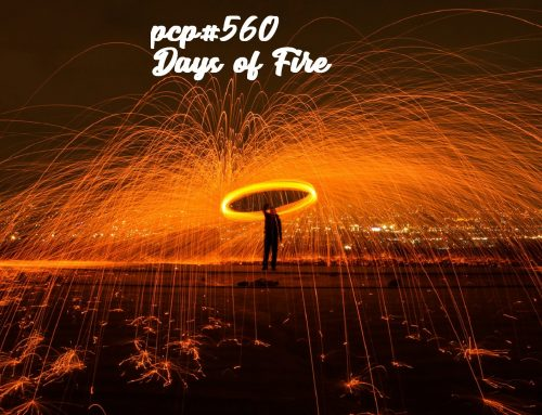 PCP#560… Days of Fire….