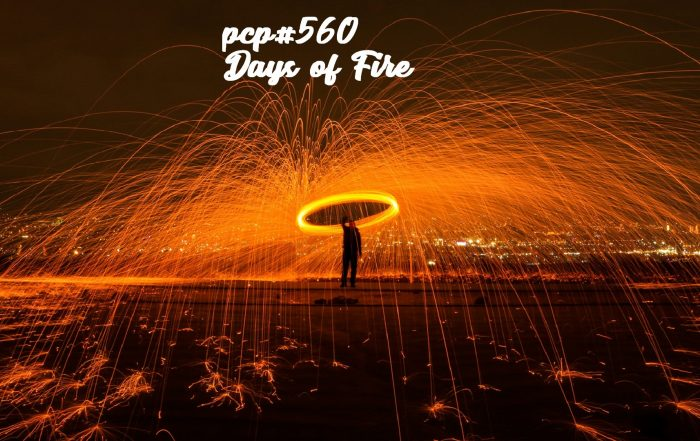 PCP#560... Days of Fire....
