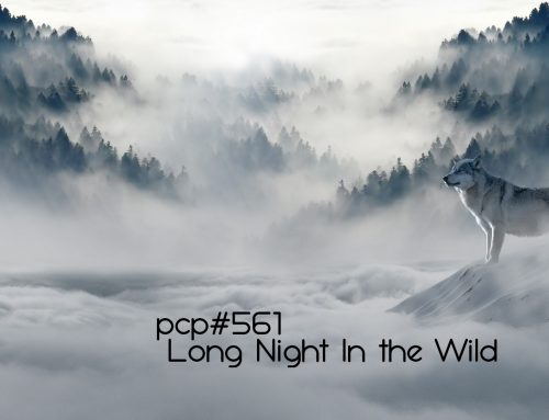 PCP#561… Long Night in the Wild….