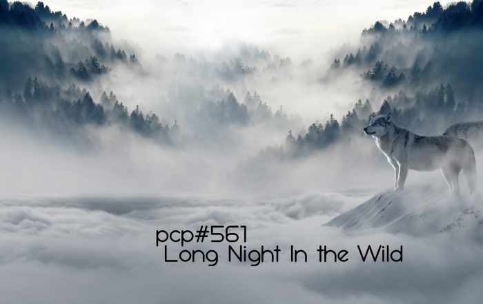 PCP#561... Long Night in the Wild....