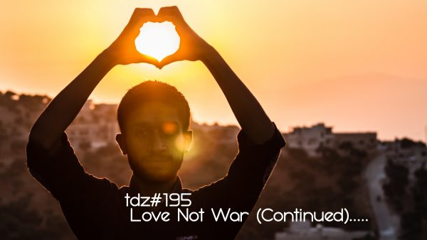 TDZ#195... Love Not War (Continued).....