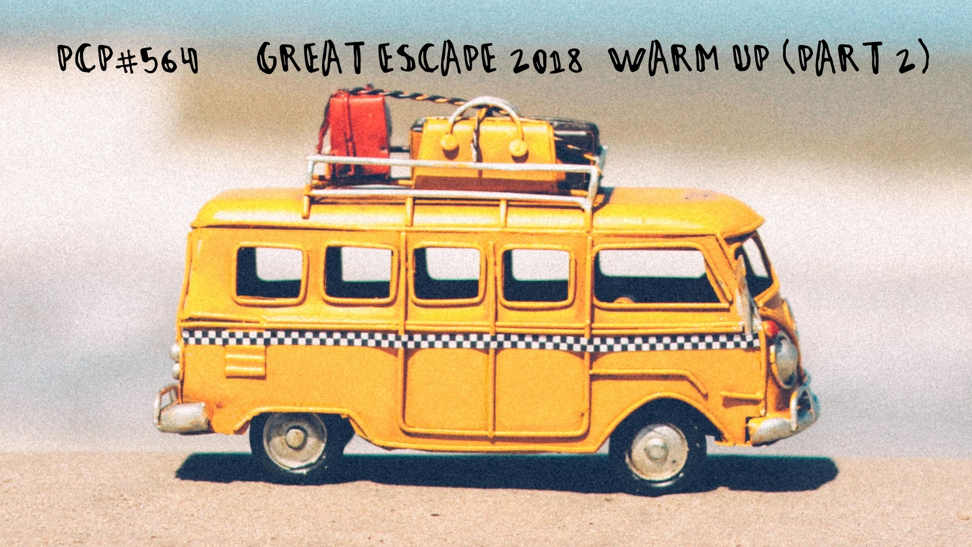 PCP#563... Great Escape 2018 - Warm Up Part 2....