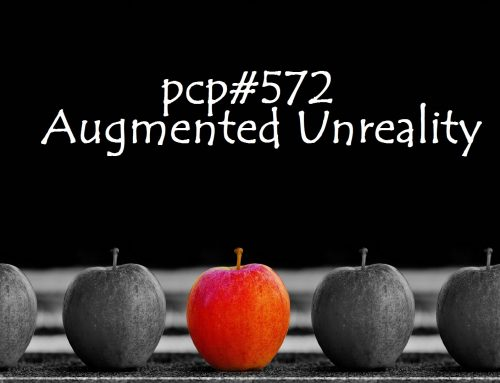 PCP#576… Augmented Unreality….
