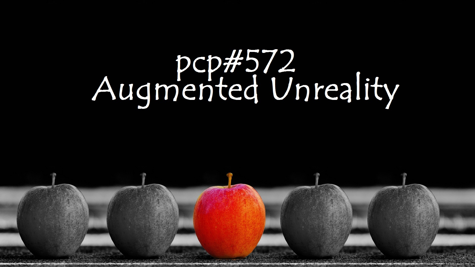 PCP#576... Augmented Unreality....