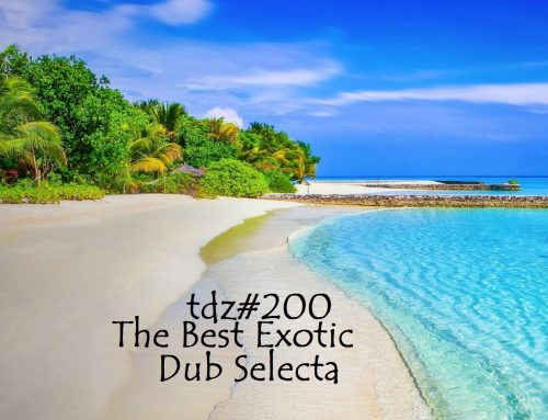TDZ#200… The Best Exotic Dub Selecta…