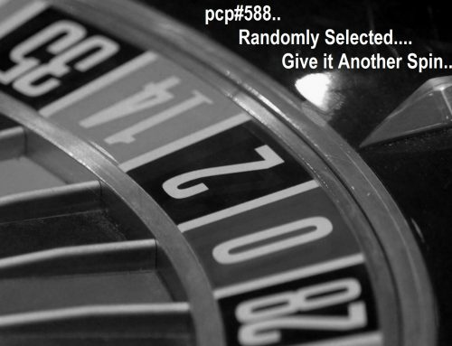 PCP#588… Randomly Selected….Give It Another Spin…