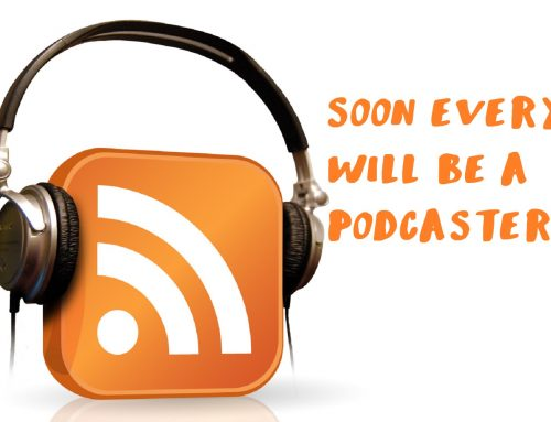 Soon everyone will be a Podcaster…