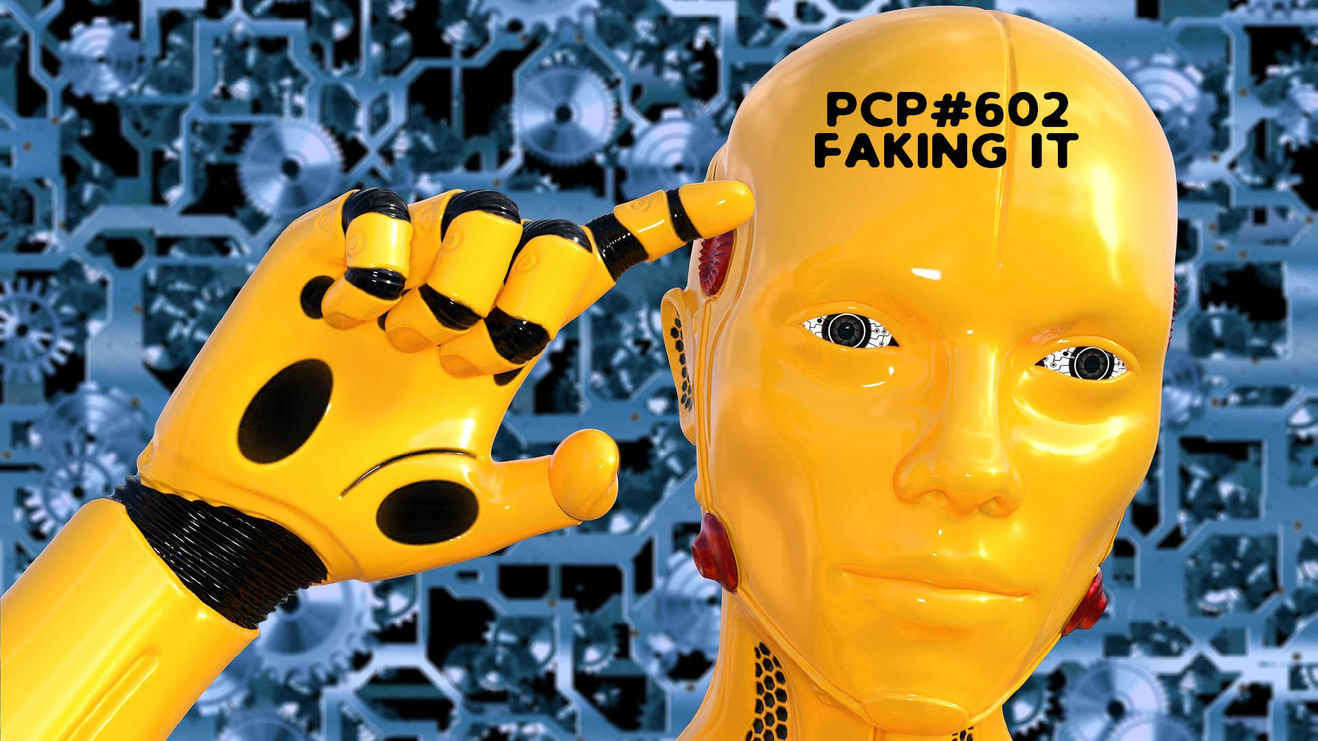 PCP#602... Faking It...