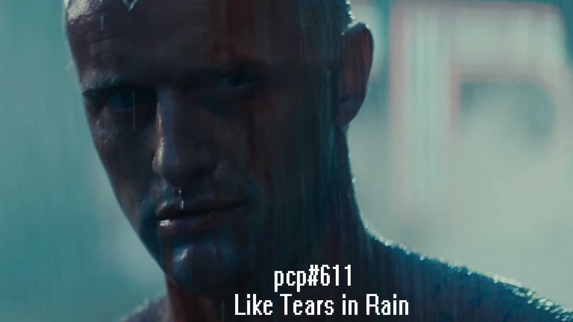 PCP#611... Like Tears in Rain...