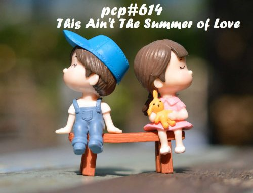 PCP#614… This Ain't The Summer of Love….