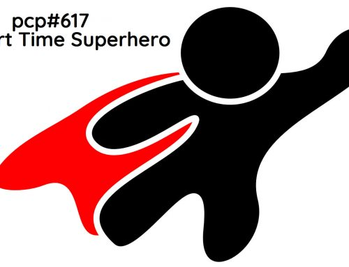PCP#617… Part Time Superhero….