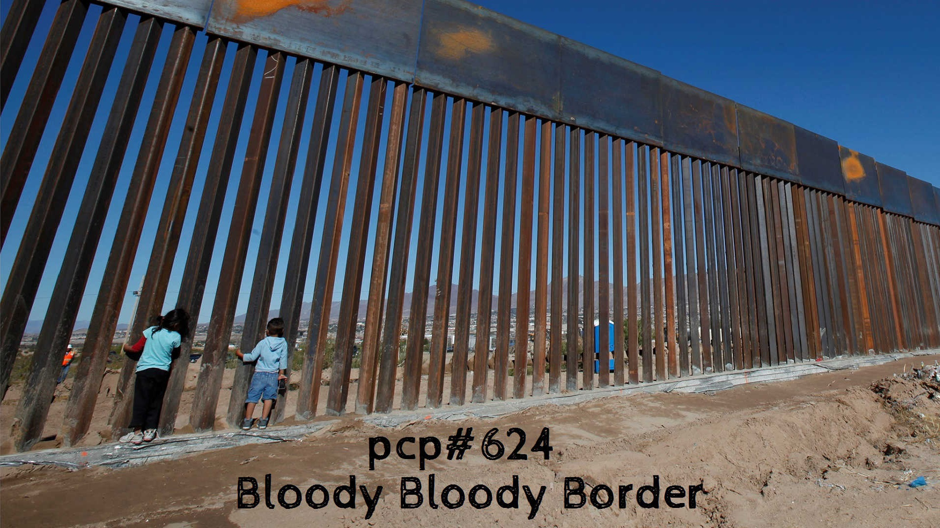 PCP#624… Bloody Bloody Border….