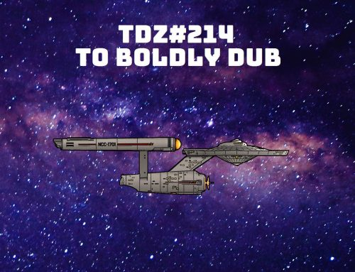 TDZ#214… To Boldly Dub …..