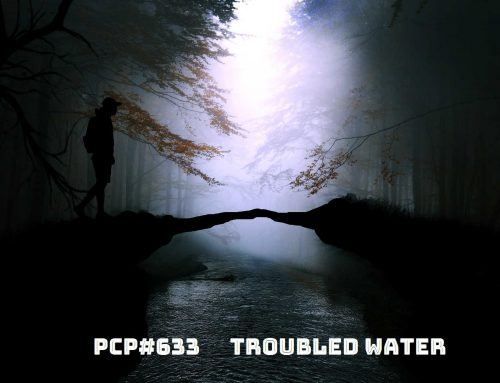 PCP#633… Troubled Water….