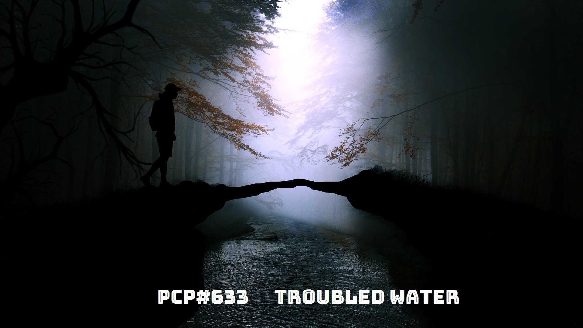 PCP#633... Troubled Water....