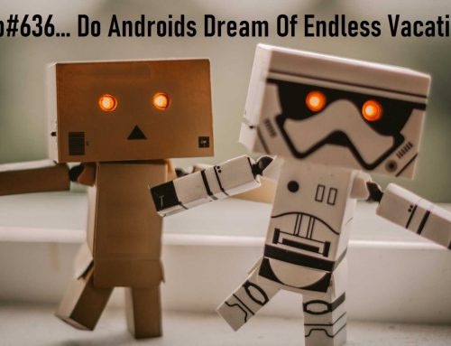 PCP#636… Do Androids Dream Of Endless Vacations?….