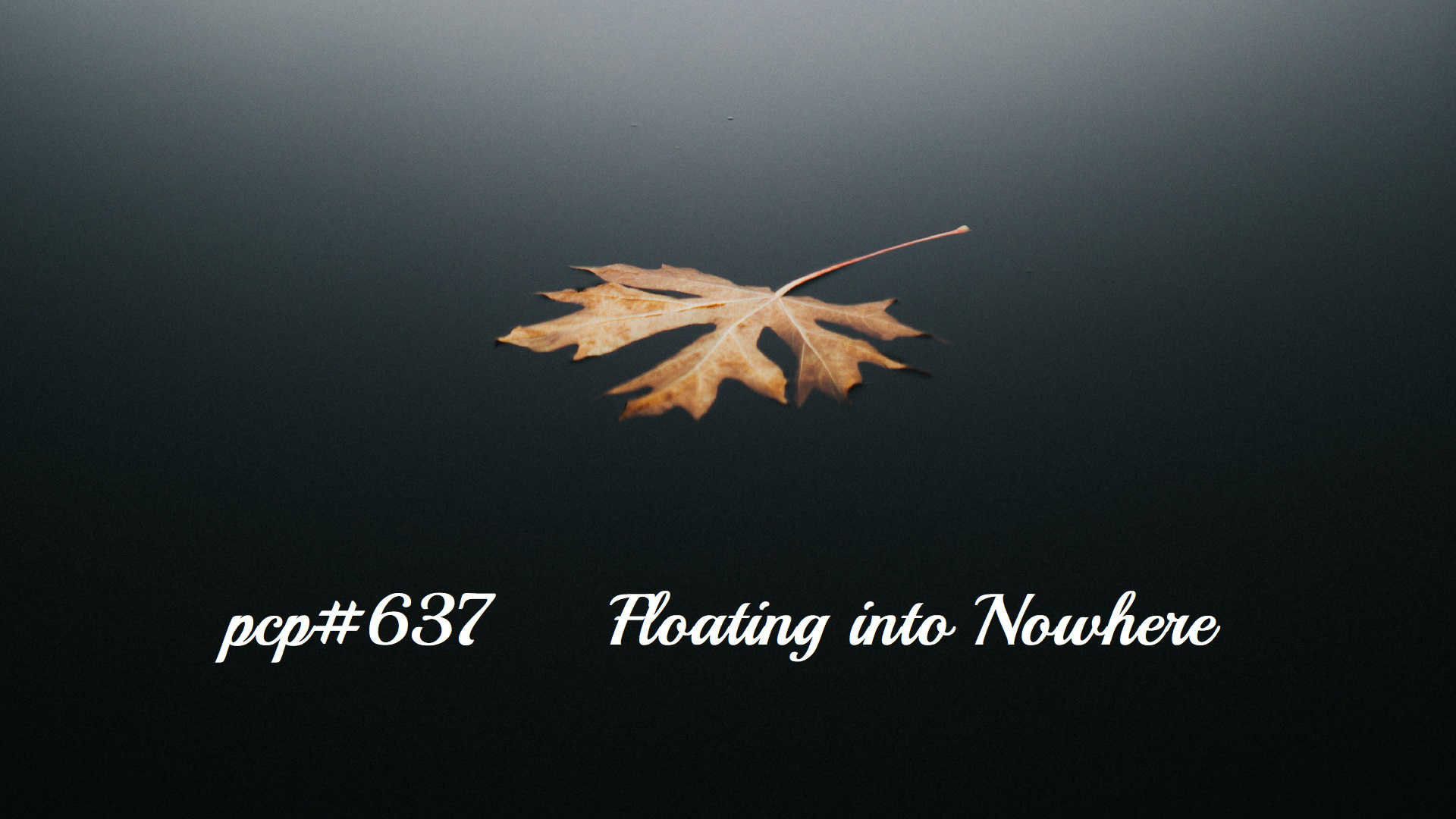 PCP#637... Floating into Nowhere....