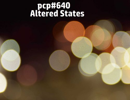 PCP#640… Altered States….