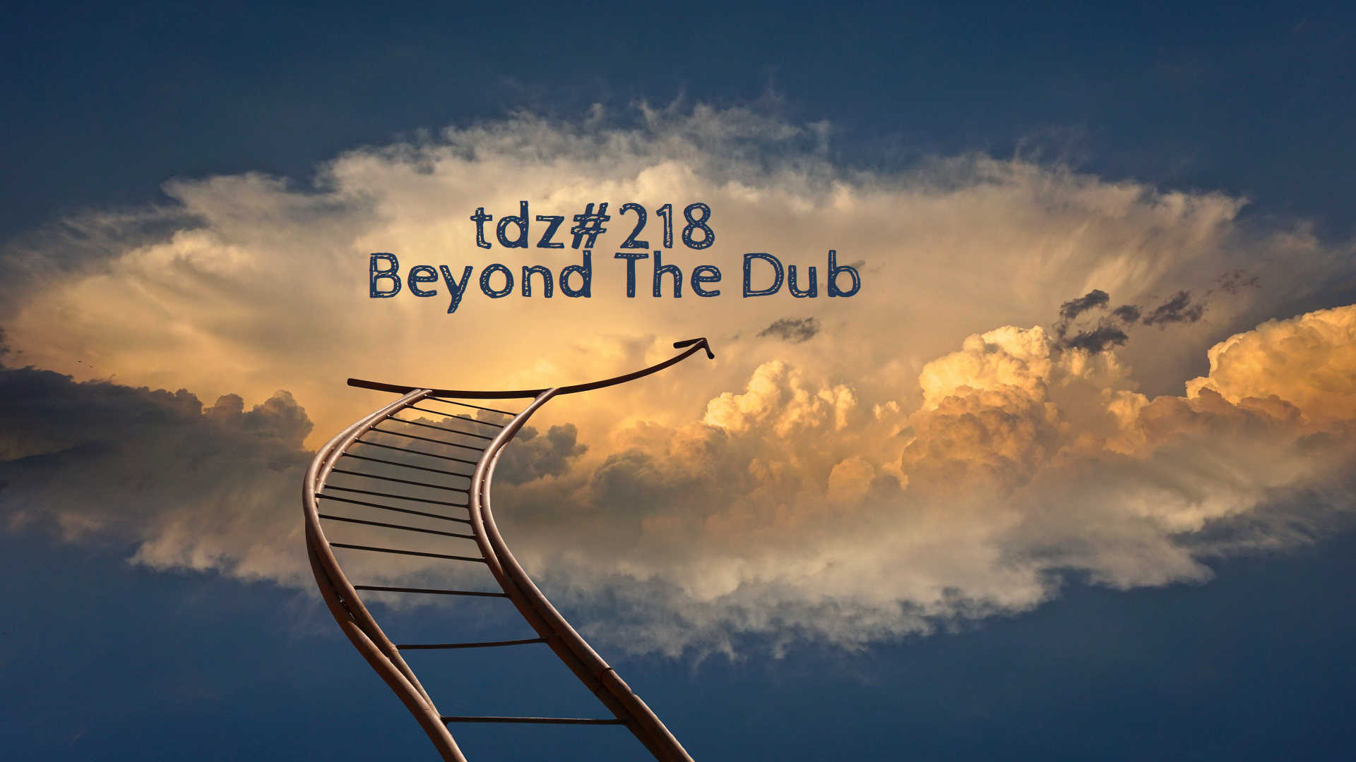 TDZ#218... Beyond The Dub.....