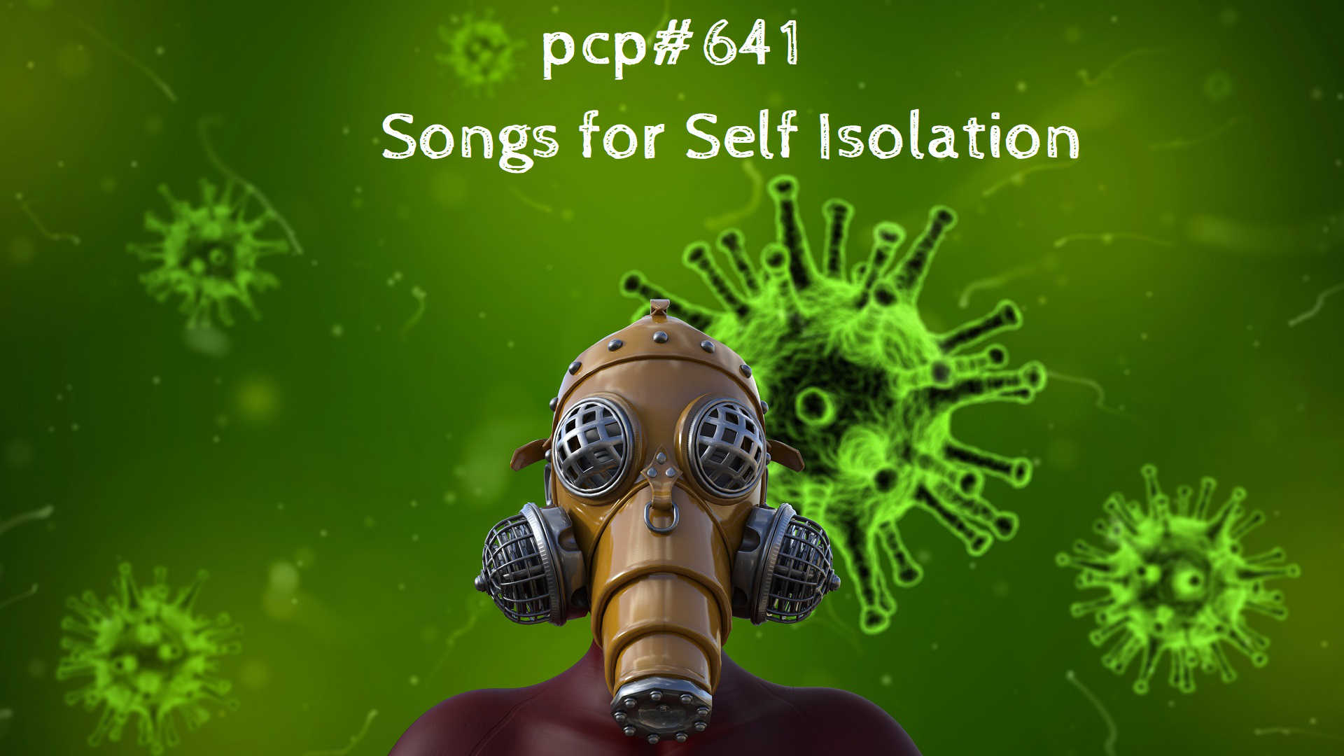 PCP#641... Songs for Self Isolation....