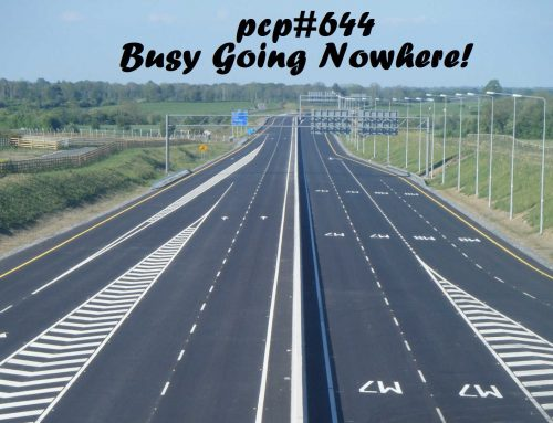 PCP#644… Busy Going Nowhere….
