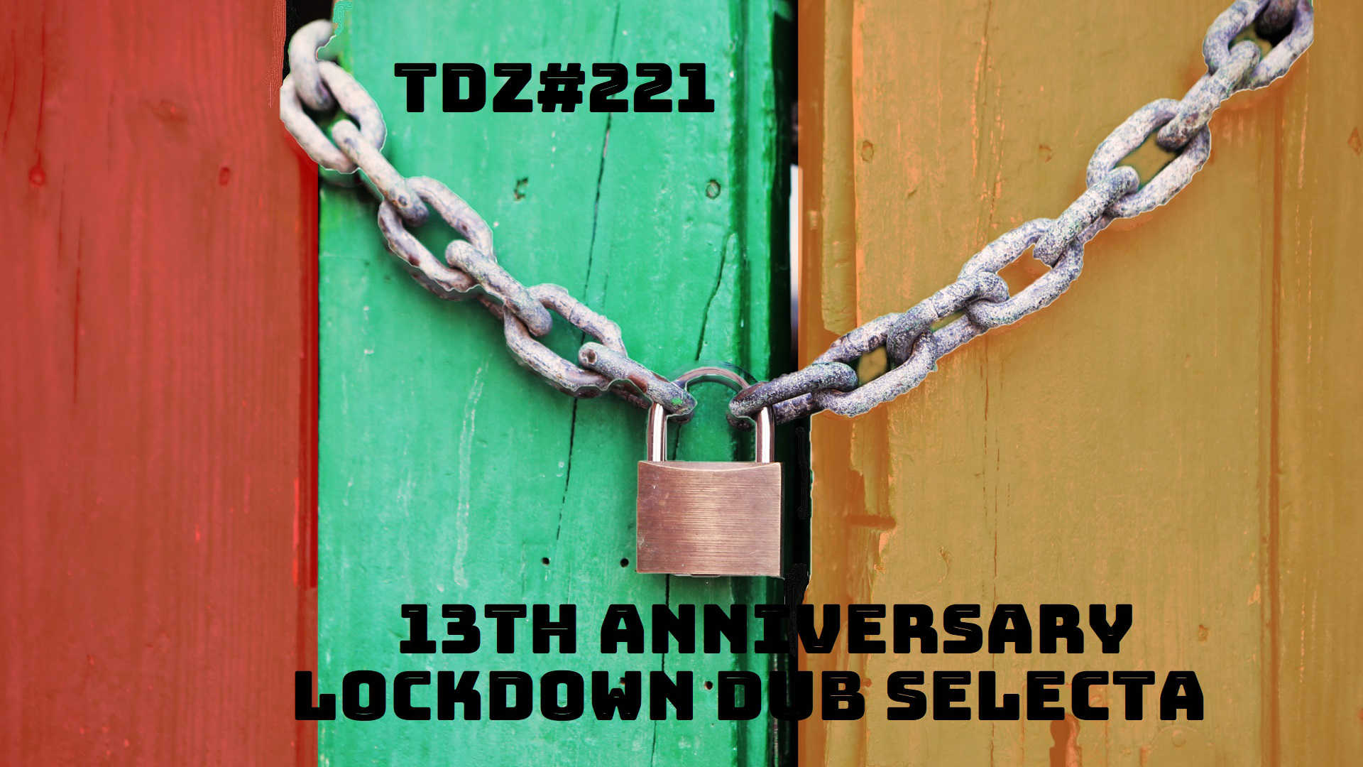 TDZ#221... 13th Anniversary Lockdown Dub Selecta.....