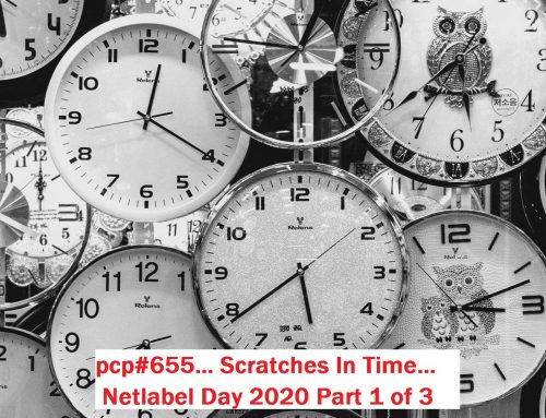 PCP#655… Scratches In Time… (Netlabel Day 2020 Part 1 of 3)