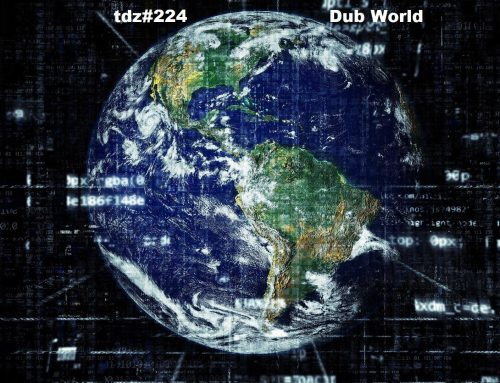 TDZ#224… Dub World…..