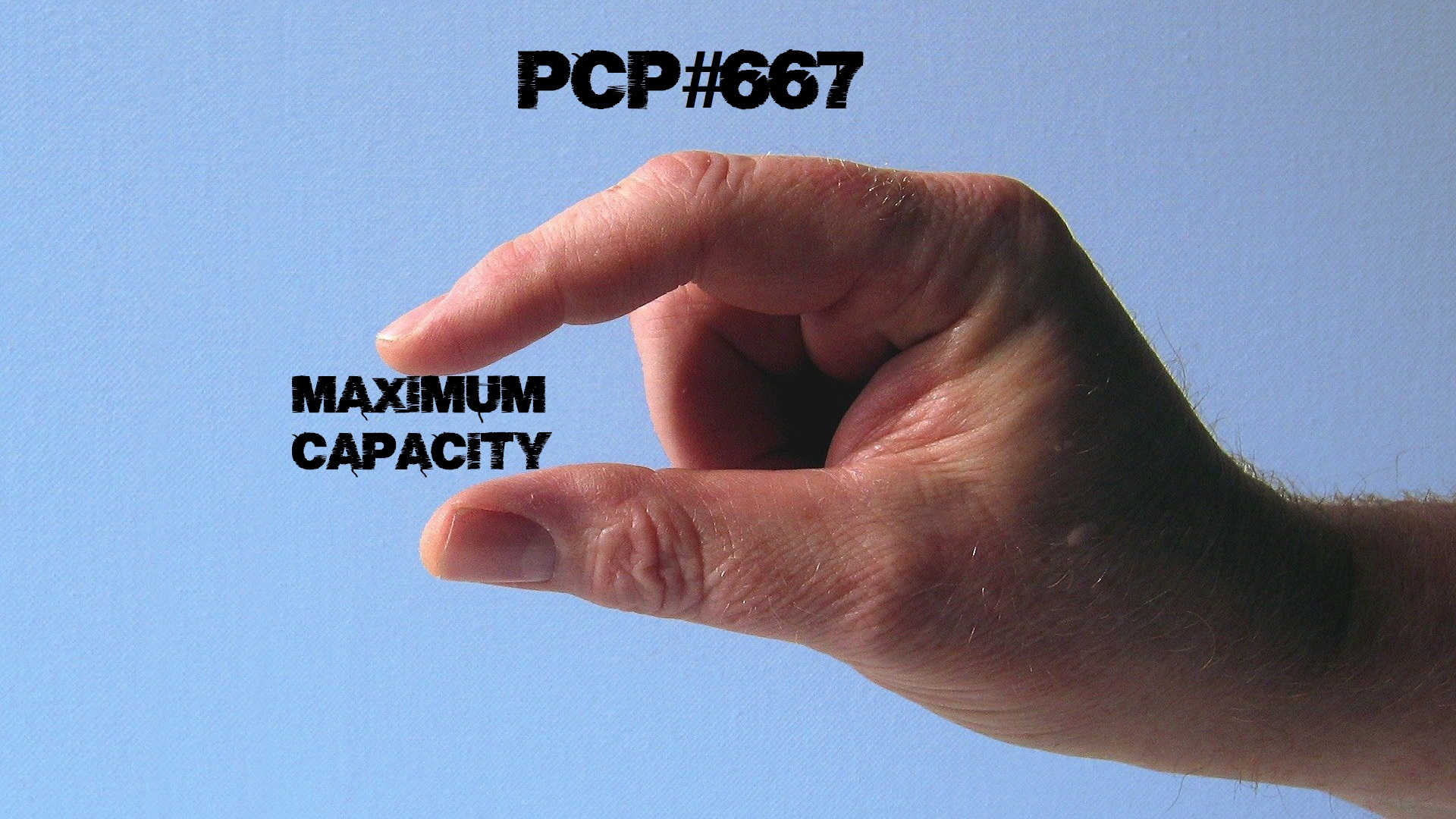 PCP#667… Maximum Capacity…