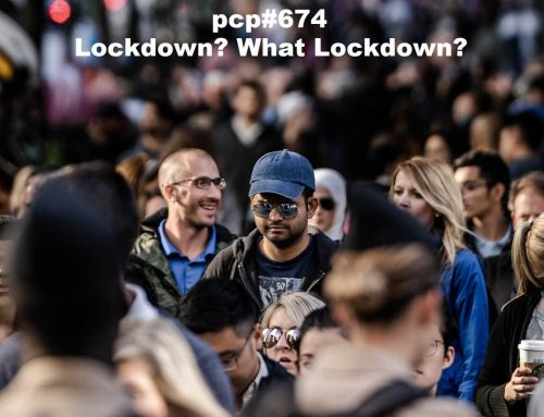 PCP#674… Lockdown? What Lockdown?…