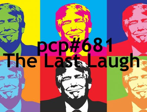PCP#681… The Last Laugh….