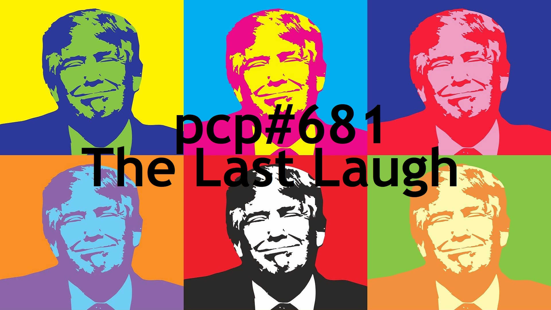 PCP#681... The Last Laugh....