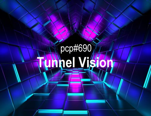 PCP#690… Tunnel Vision!