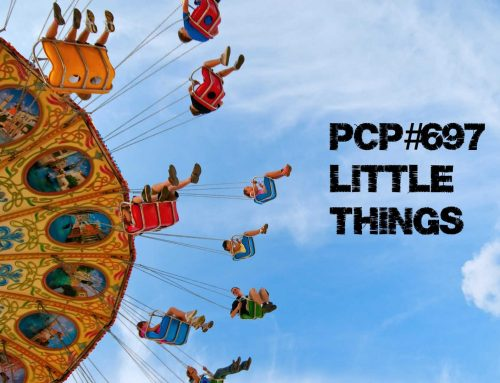 PCP#697… Little Things…..