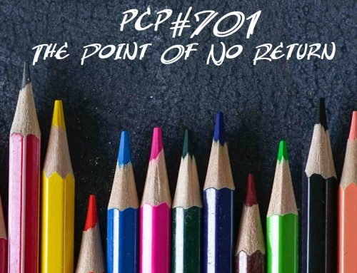 PCP#701… The Point Of No Return…..